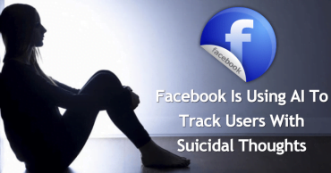 Facebook Is Using AI To Track Users With Suicidal Thoughts