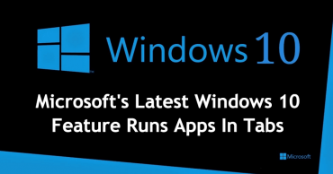 Microsoft's Latest Windows 10 Feature Runs Apps In Tabs
