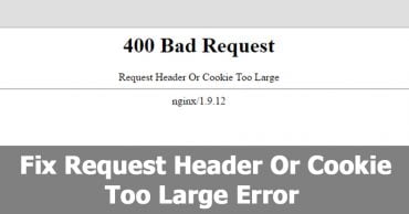 Here's How To Fix Request Header Or Cookie Too Large Error