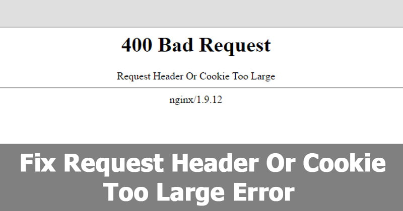 Here\u0027s How To Fix Request Header Or Cookie Too Large Error