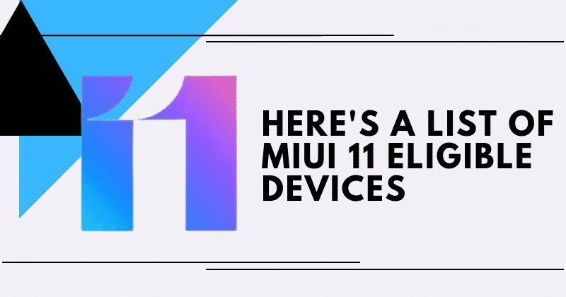 These Xiaomi & Redmi Devices Will Receive The MIUI 11 Update