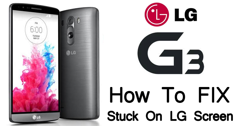 How To Fix LG G3 Stuck On LG Screen Issue