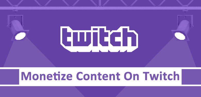 How do I monetize the content I have on Twitch?